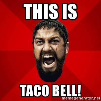 THIS IS SPARTAAA!!11!1 - This is Taco bell!