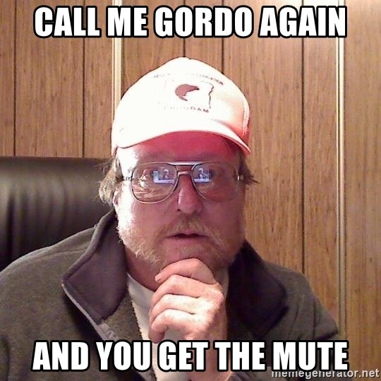GORDO - The fallen clutchman Call-me-gordo-again-and-you-get-the-mute