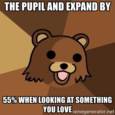 the pupil and expand by 55 when looking at something you love the pupil and expand by 55% when looking at something you love