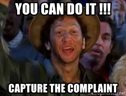 You Can Do It Guy - you can do it !!! Capture the complaint