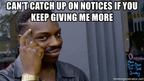 Cant Catch Up On Notices If You Keep Giving Me More Think