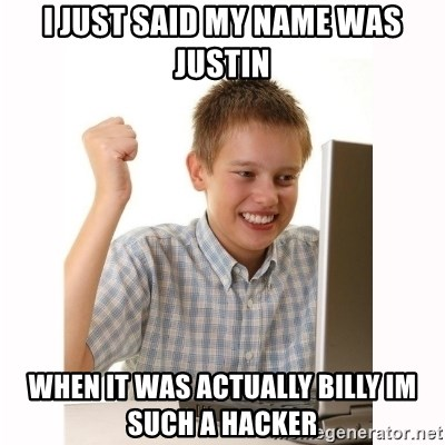 Computer kid - i just said my name was justin when it was actually billy im such a hacker