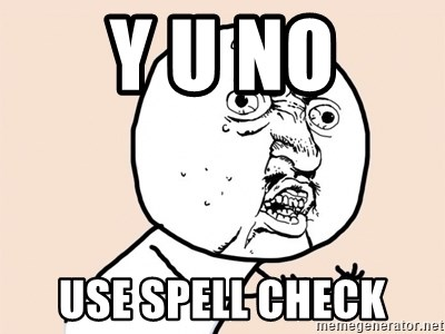 y u no meme - y u No use spell check