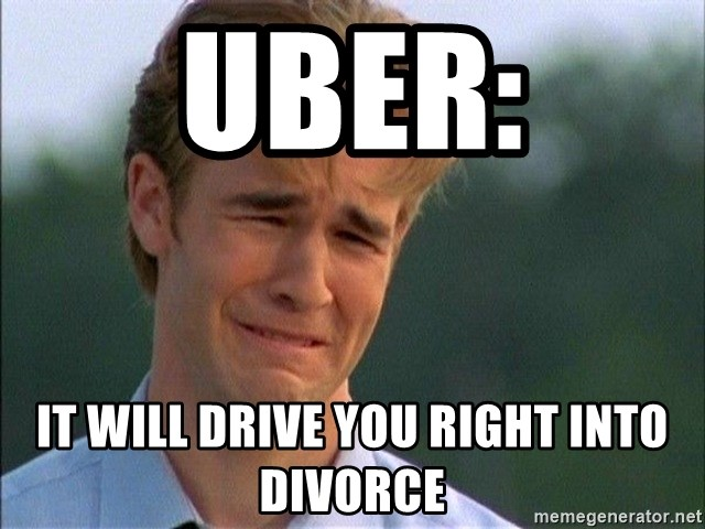 Crying Man - uber: IT WILL DRIVE YOU RIGHT INTO DIVORCE