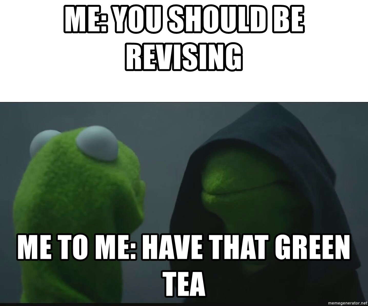 me you should be revising me to me have that green tea me you should be revising me to me have that green tea evil