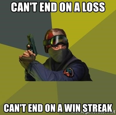 Counter Strike - Can't end on a loss Can't end on a win streak