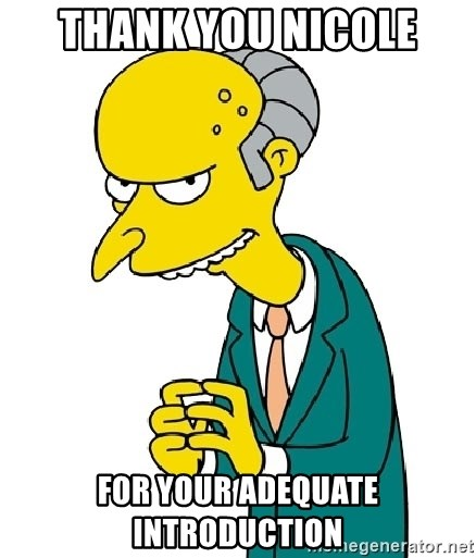 Mr Burns meme - Thank you nicole For your adequate introduction