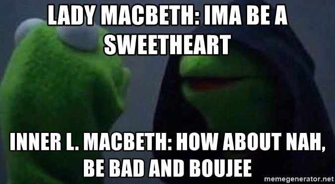Evil kermit - LAdy macbeth: ima be a sweeTheart InnEr l. Macbeth: how about nah, Be bad and bouJee