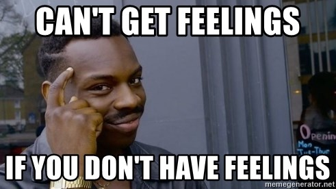 Thinking black guy - Can't get feelings If you don't have feelings
