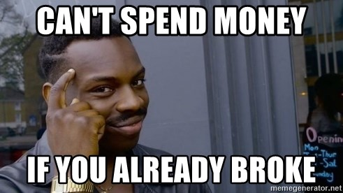 Thinking black guy - Can't spend money  If you already broke