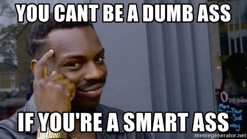 Thinking black guy - You cant be a Dumb ass If you're a smart ass