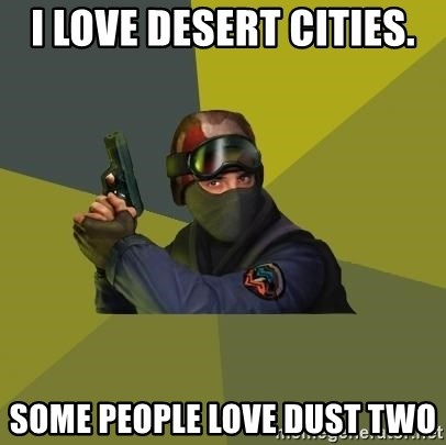 Counter Strike - I love desert cities. Some people love dust two