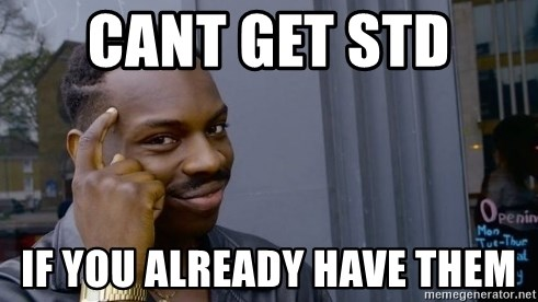 Thinking black guy - Cant get std  If you already have them