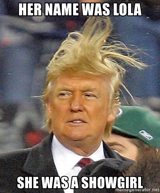 Donald Trump wild hair - Her name was Lola She was a showgirl
