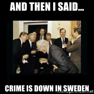 Rich Men Laughing - And then i said... Crime is down in sweden