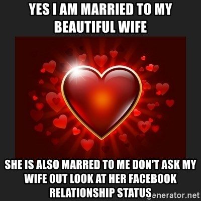 Yes I Am Married To My Beautiful Wife She Is Also Marred To Me Dont