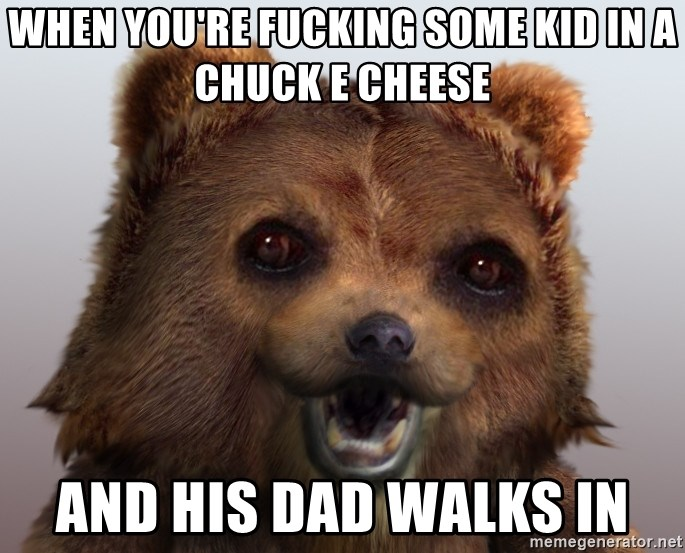 Pedobear - wHEN YOU'RE FUCKING SOME KID IN A CHUCK E CHEESE AND HIS DAD WALKS IN