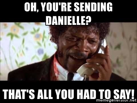 Pulp Fiction sending the Wolf - Oh, you're sending Danielle? That's all you had to say!