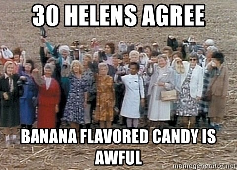 https://memegenerator.net/img/instances/75812606/30-helens-agree-banana-flavored-candy-is-awful.jpg