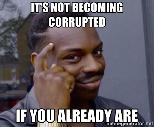 Roll Safe 2 - It's not becoming corrupted if you already are