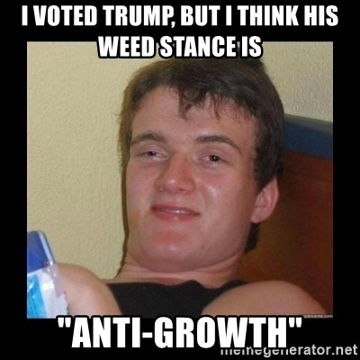 "Weed Guy Walter - I voted Trump, but I think his weed stance is ""anti-Growth"""