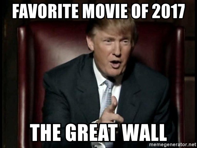 Donald Trump - Favorite movie of 2017 The great wall
