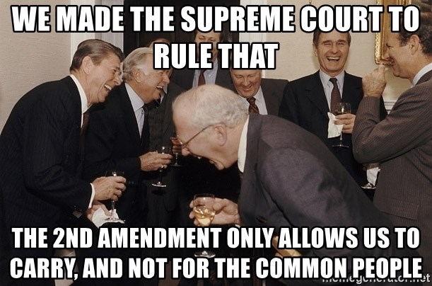So Then I Said... - we made the supreme court to rule that  the 2nd amendment only allows us to carry, and not for the common people