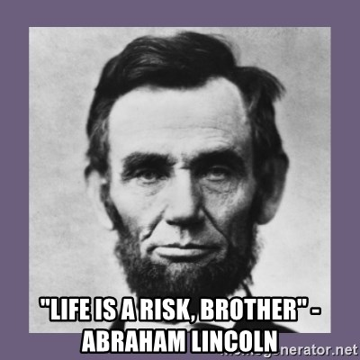 "Abe Lincoln Quotes On Life Brilliant Life Is A Risk Brother""  Abraham Lincoln  Abraham Lincoln"