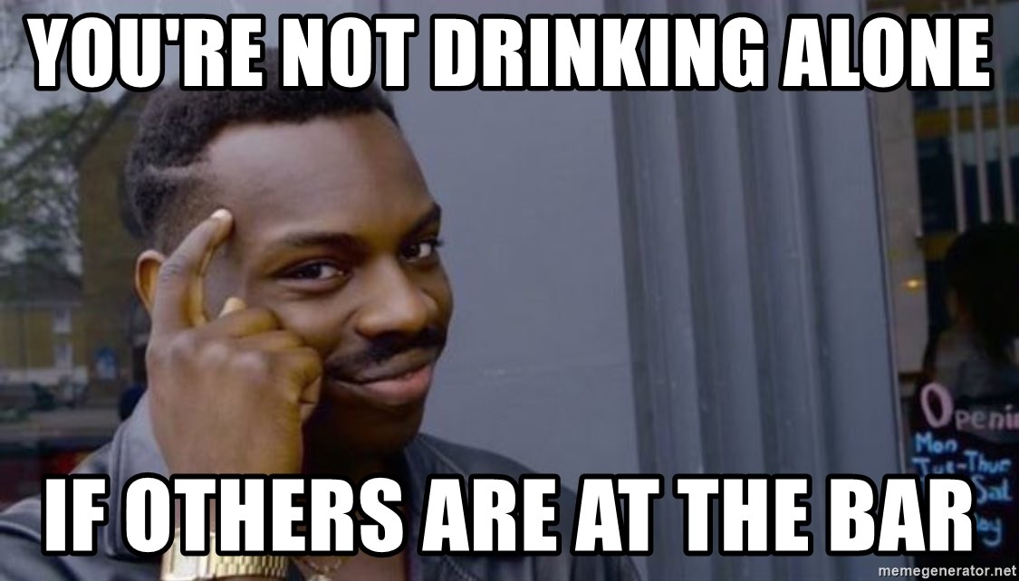 Thinking black guy meme - You're not drinking alone If others are at the bar
