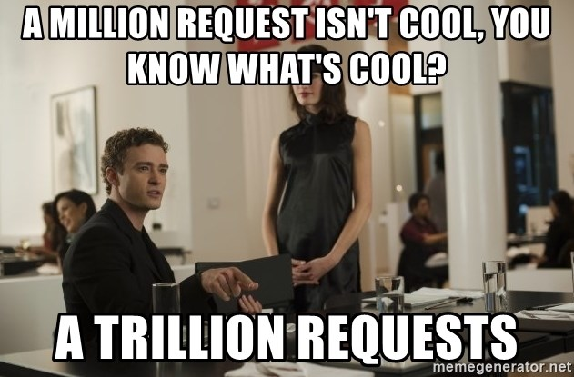 sean parker - A million request isn't cool, you know what's cool? A trillion requests