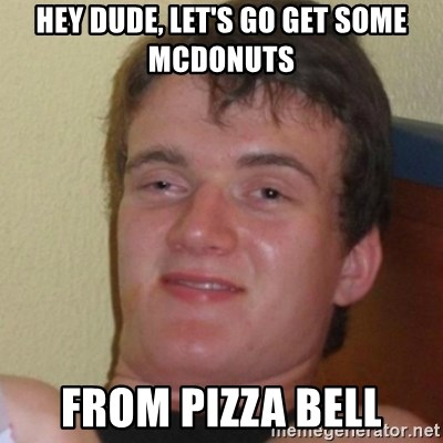 Stoner Stanley - Hey dude, Let's go get some McDonuts from Pizza Bell