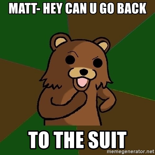 Pedobear - matt- Hey can u go back To the suit