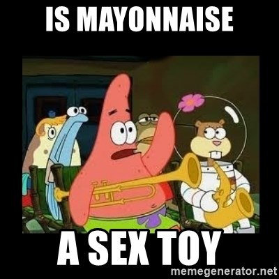 Patrick Star Instrument - Is mayonnaise A sex toY