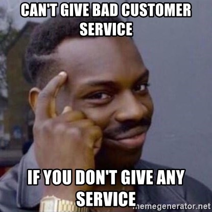 75933440 can't give bad customer service if you don't give any service