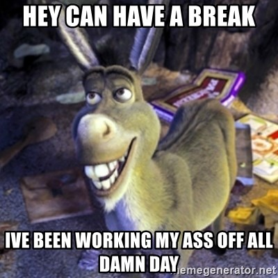 Donkey Shrek - Hey Can have a break ive been working my ass off all damn day