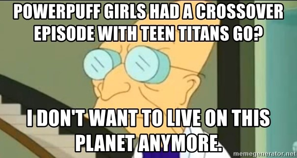 Powerpuff Girls Had A Crossover Episode With Teen Titans Go I Dont