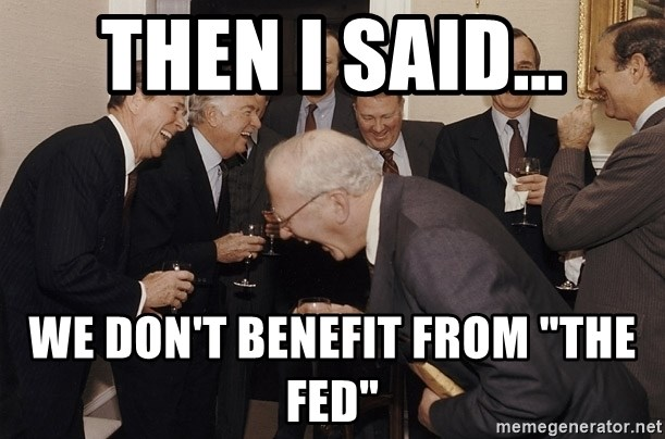 "So Then I Said... - then i said... we don't benefit from ""the fed"""