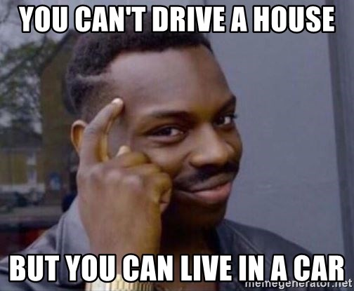 Roll Safe 2 - You can't drive a house But you can live in a car