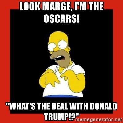 "Homer retard - look marge, i'm the oscars! ""what's the deal with donald trump!?"""
