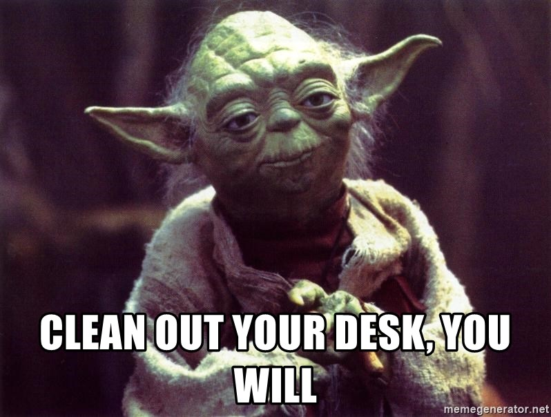 Clean Out Your Desk You Will Yoda