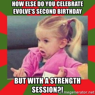 dafuq girl - how else do you celebrate evolve's second birthday but with a strength session?!
