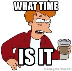 Futurama Fry - what time  is it