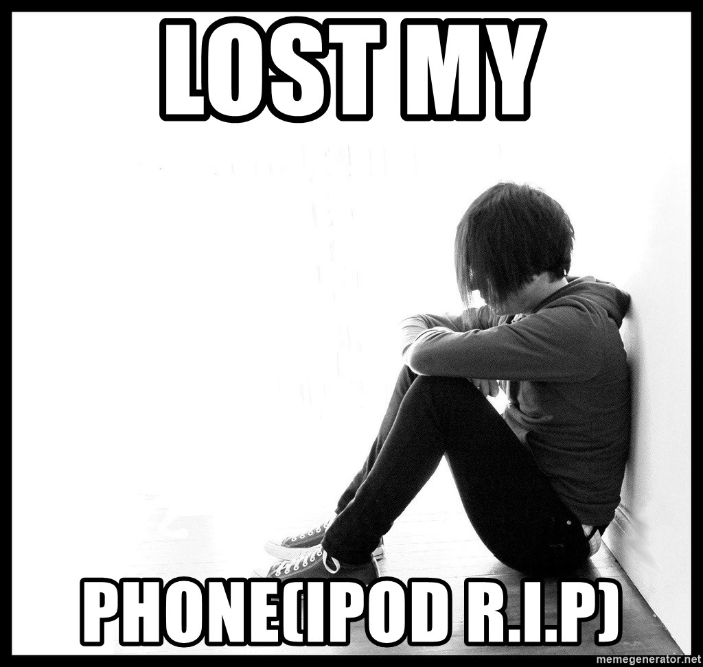 First World Problems - lost my phone(ipod r.i.p)