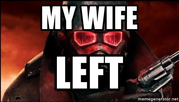 Fallout  - my wife Left