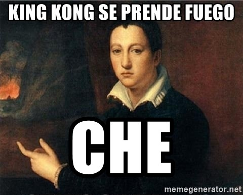 shit's on fire - king kong se prende fuego CHE