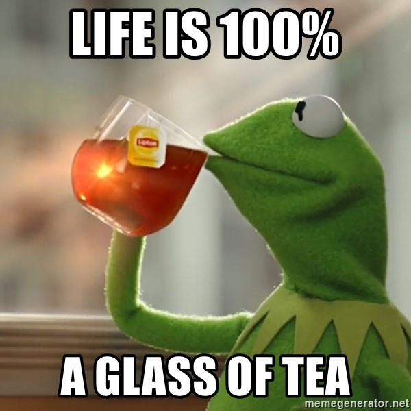 Kermit The Frog Drinking Tea - Life is 100% a glass of tea