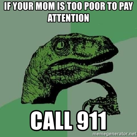 Philosoraptor - If your mom is too poor to pay attention Call 911