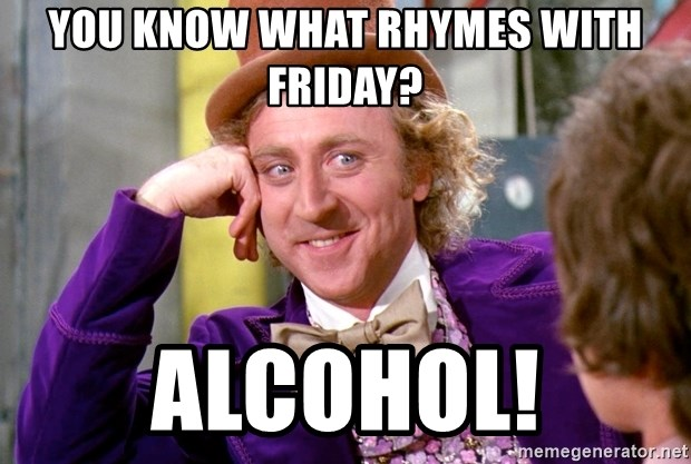 You Know What Rhymes With Friday Alcohol Willy Wonka Meme