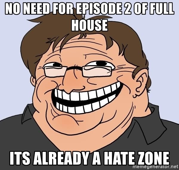 Gabe Newell trollface - No need for episode 2 of full house Its already a hate Zone