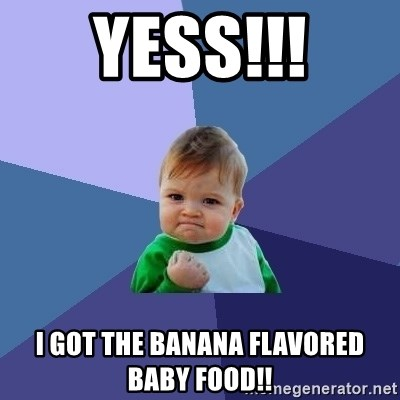 Success Kid - yess!!! i got the banana flavored baby food!!